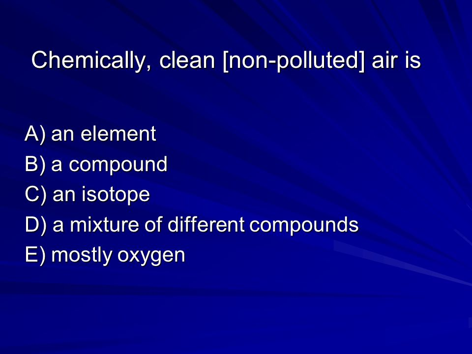 Chemically, clean [non-polluted] air is